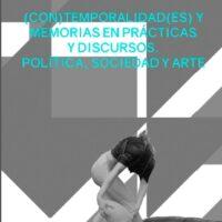 """""""(Con)temporalidad(es) y memorias en prácticas y discursos. Política, Sociedad y Arte"""""""